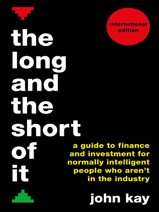 The Long and the Short of It (International edition) A guide to finance and investment for normally intelligent people who aren't in the industry