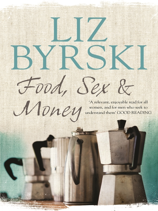 Title details for Food, Sex & Money by Liz Byrski - Available