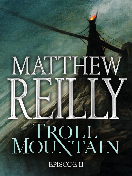 Title details for Troll Mountain, Episode 2 by Matthew Reilly - Available