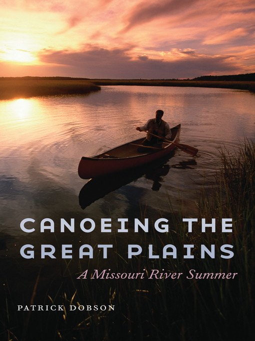 Title details for Canoeing the Great Plains by Patrick Dobson - Available