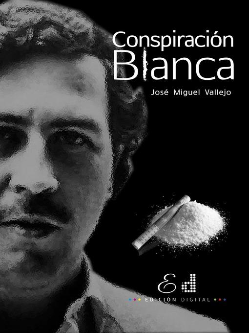 Title details for Conspiración Blanca by José Miguel Vallejo - Available