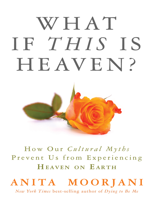 Title details for What If This Is Heaven? by Anita Moorjani - Available