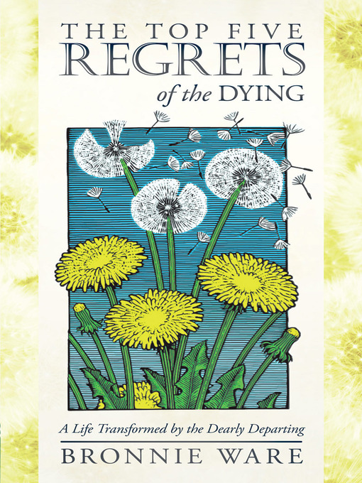 Title details for The Top Five Regrets of the Dying by Bronnie Ware - Available