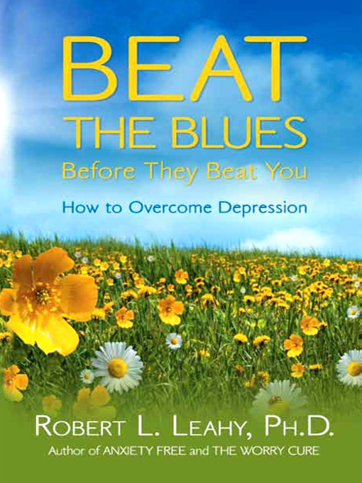 Title details for Beat the Blues Before They Beat You by Robert Leahy - Available