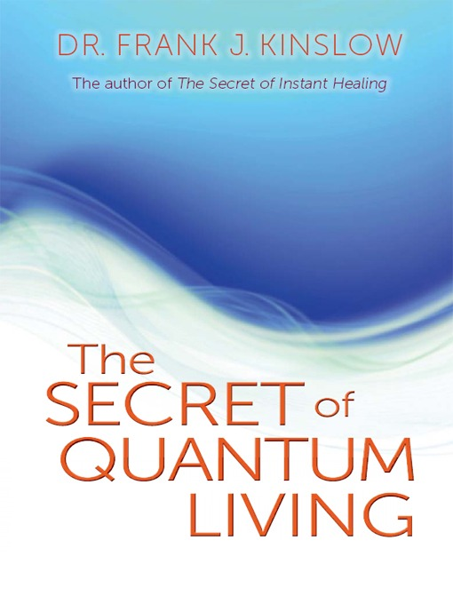 Title details for The Secret of Quantum Living by Frank J. Kinslow - Available
