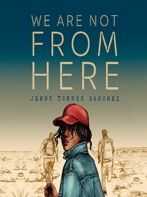 Title details for We Are Not from Here by Jenny Tores Sanchez - Available