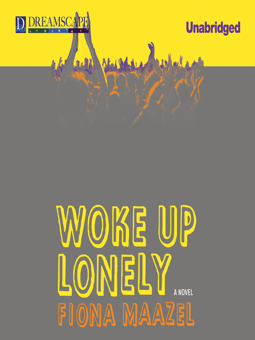 Title details for Woke Up Lonely by Fiona Maazel - Available
