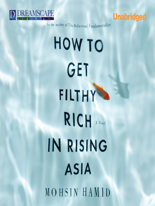 Title details for How to Get Filthy Rich in Rising Asia by Mohsin Hamid - Available