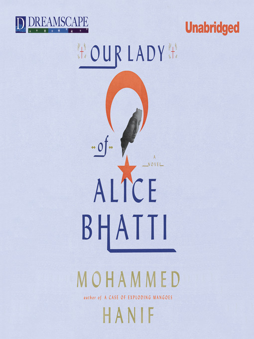 Title details for Our Lady of Alice Bhatti by Mohammed Hanif - Available