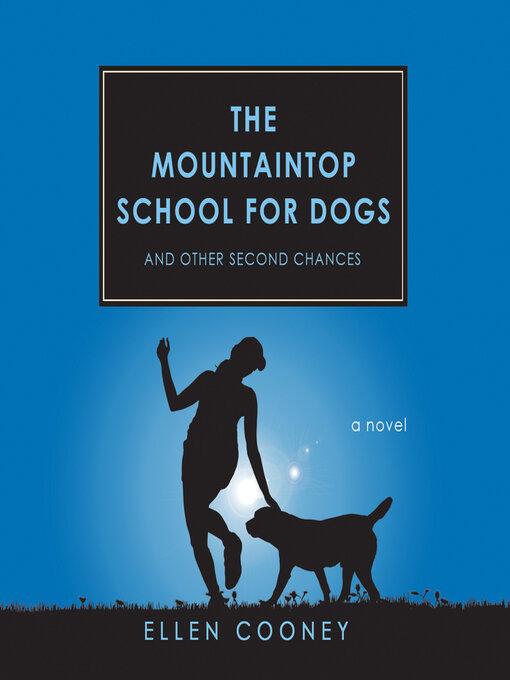 Title details for The Mountaintop School for Dogs and Other Second Chances by Ellen Cooney - Available
