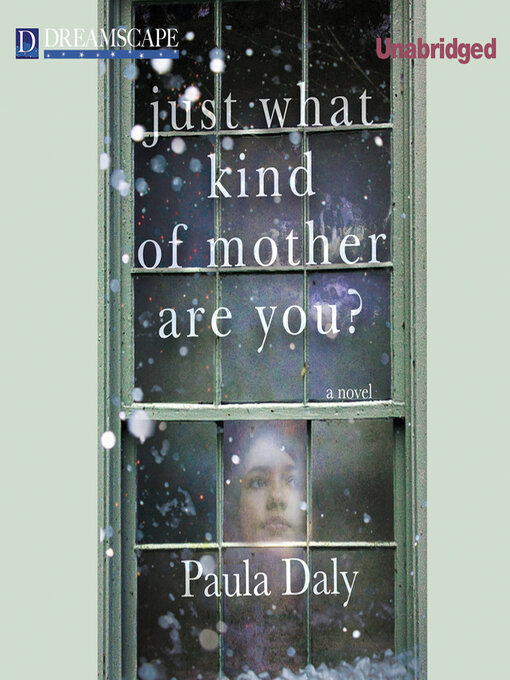 Title details for Just What Kind of Mother Are You? by Paula Daly - Available