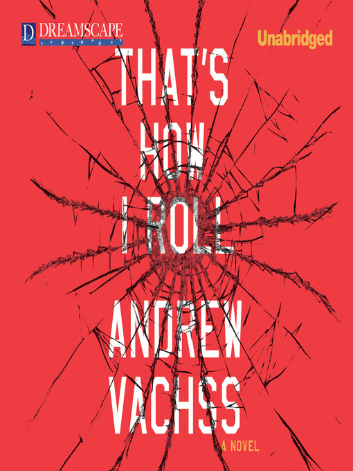 Title details for That's How I Roll by Andrew Vachss - Available