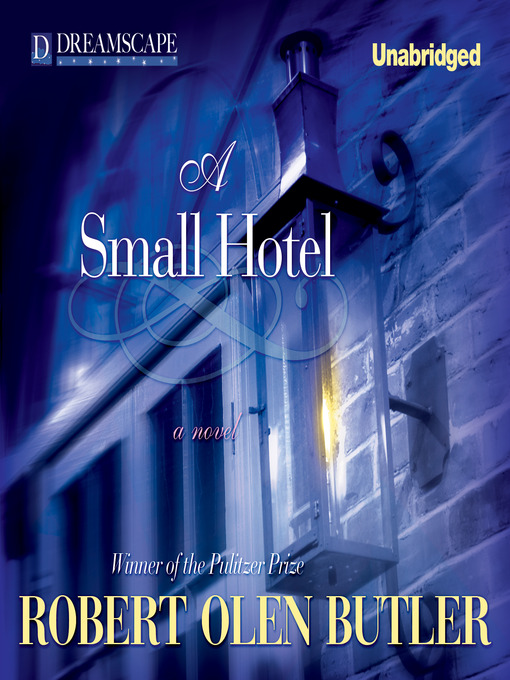 Title details for A Small Hotel by Robert Olen Butler - Available