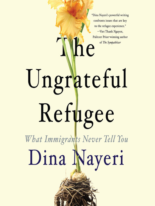 Title details for The Ungrateful Refugee by Dina Nayeri - Available
