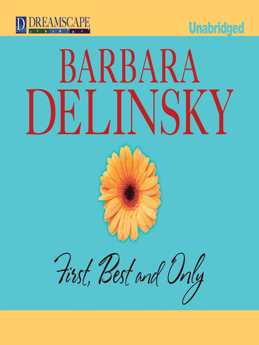 Title details for First, Best and Only by Barbara Delinsky - Available