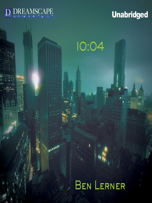 Title details for 10:04 by Ben Lerner - Available