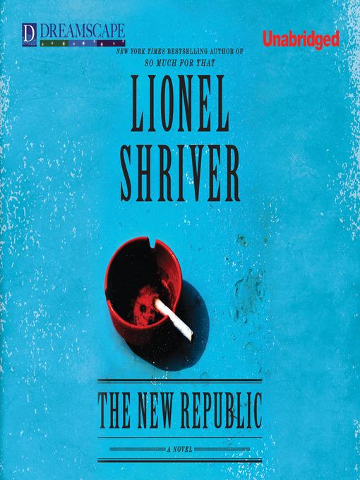 Title details for The New Republic by Lionel Shriver - Wait list