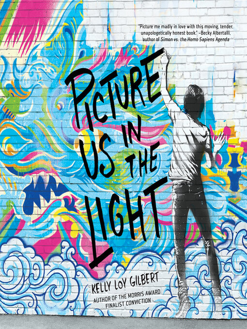 Title details for Picture Us In the Light by Kelly Loy Gilbert - Available