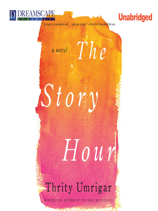 Title details for The Story Hour by Thrity Umrigar - Available