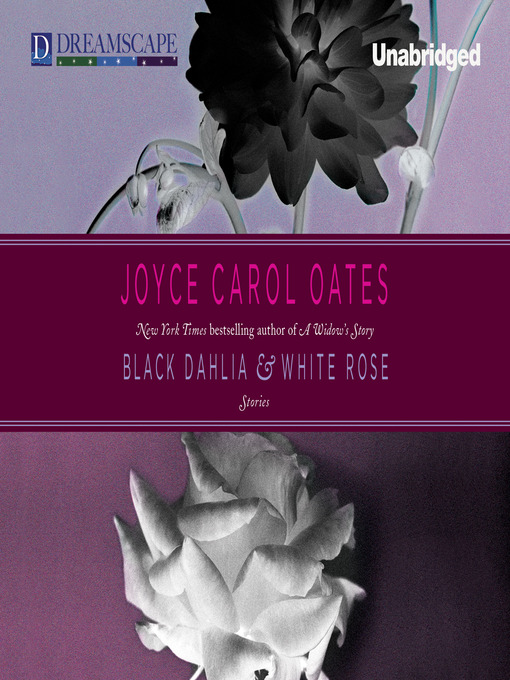 Title details for Black Dahlia & White Rose by Joyce Carol Oates - Available