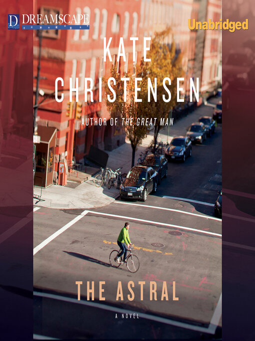 Title details for The Astral by Kate Christensen - Available