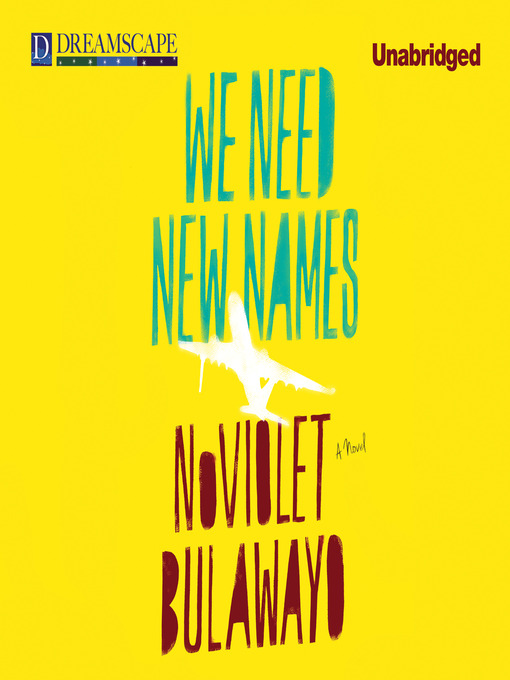 Title details for We Need New Names by NoViolet Bulawayo - Available