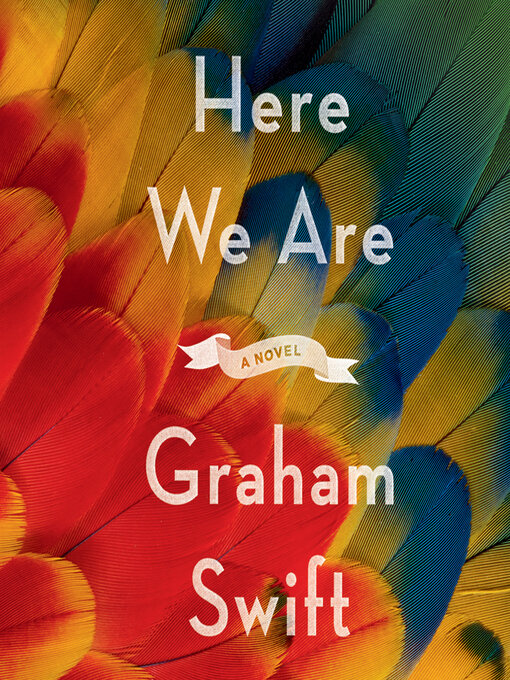 Title details for Here We Are by Graham Swift - Wait list