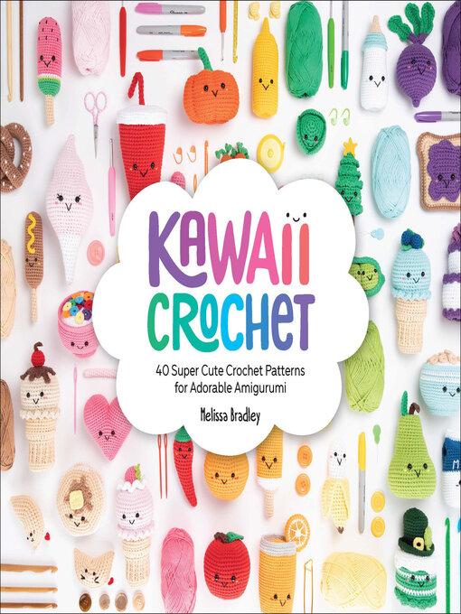 Title details for Kawaii Crochet by Melissa Bradley - Wait list