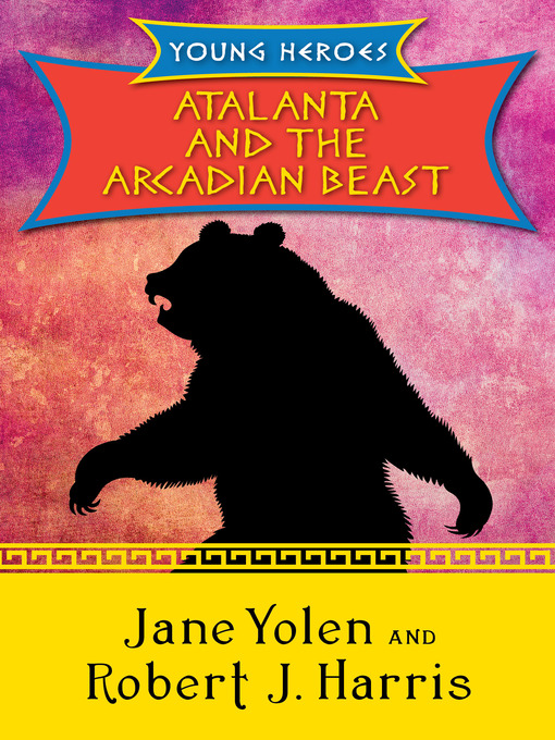 Title details for Atalanta and the Arcadian Beast by Jane Yolen - Available