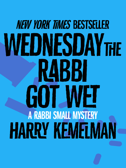 Title details for Wednesday the Rabbi Got Wet by Harry Kemelman - Available