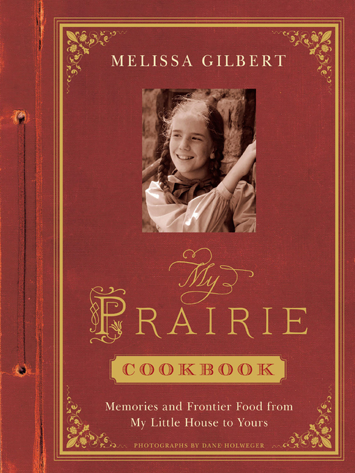 Title details for My Prairie Cookbook by Melissa Gilbert - Available