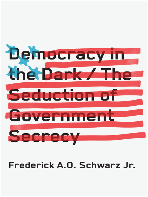 Title details for Democracy in the Dark by Frederick A. O. Schwarz - Available