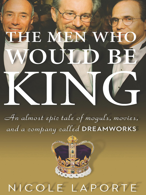 Title details for The Men Who Would Be King by Nicole LaPorte - Available