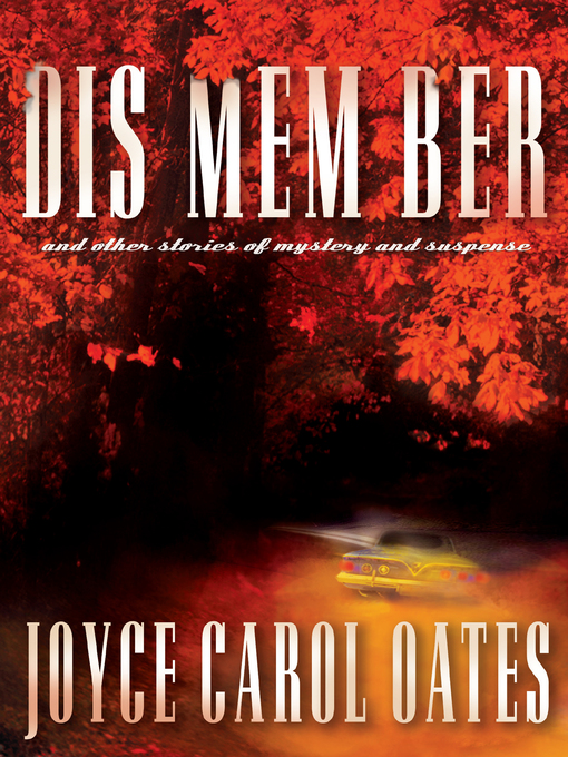 Title details for Dis Mem Ber by Joyce Carol Oates - Available