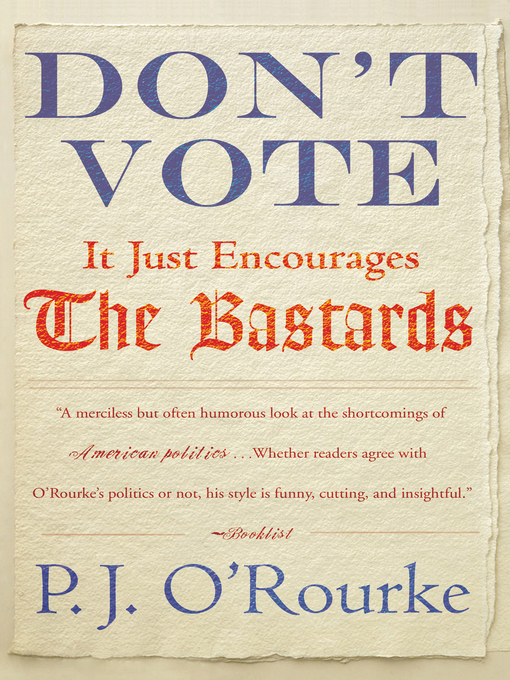 Title details for Don't Vote by P.  J. O'Rourke - Available