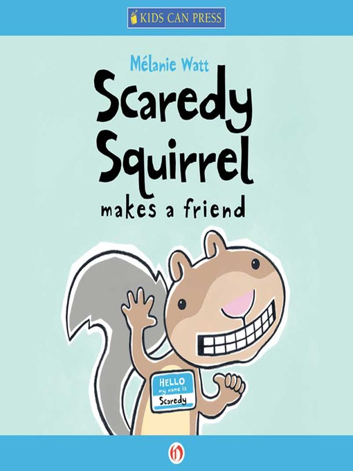 Title details for Scaredy Squirrel Makes a Friend by Mélanie Watt - Available