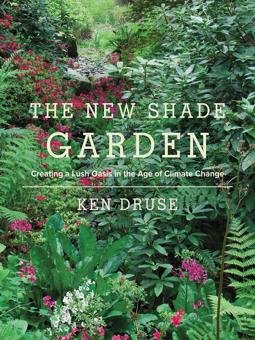 Title details for The New Shade Garden by Ken Druse - Available