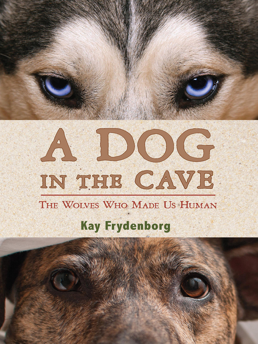 A Dog in the Cave The Wolves Who Made Us Human