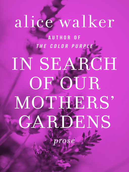 alice walker in search of our mothers gardens essay Buy in search of our mother's gardens new ed by alice walker (isbn:  9780753819609)  this collection of essays is a celebration of the legacy of  creativity.