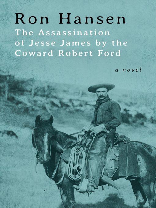 Title details for Assassination of Jesse James by the Coward Robert Ford by Ron Hansen - Wait list