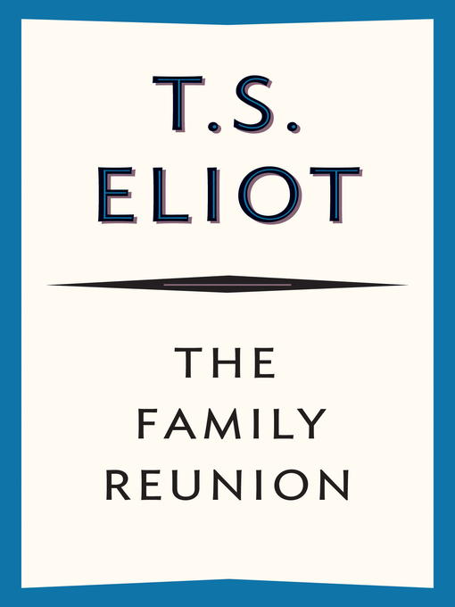 Title details for The Family Reunion by T. S. Eliot - Available