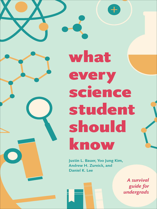 Title details for What Every Science Student Should Know by Justin L. Bauer - Available