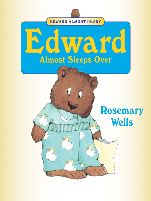 Title details for Edward Almost Sleeps Over by Rosemary Wells - Wait list