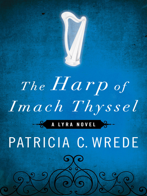 Title details for The Harp of Imach Thyssel by Patricia C. Wrede - Available