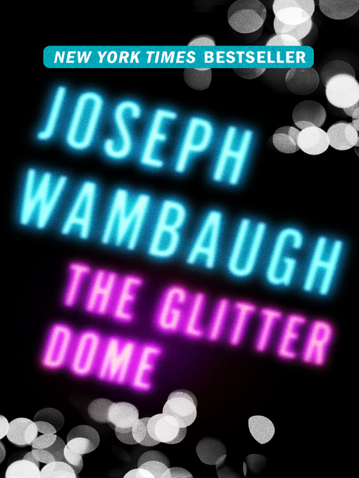 Title details for The Glitter Dome by Joseph Wambaugh - Available