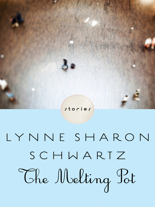 Title details for The Melting Pot by Lynne Sharon Schwartz - Available