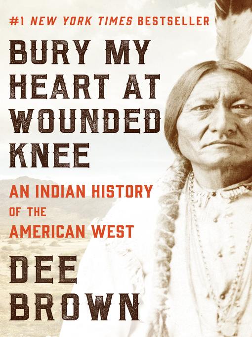 Title details for Bury My Heart at Wounded Knee by Dee Brown