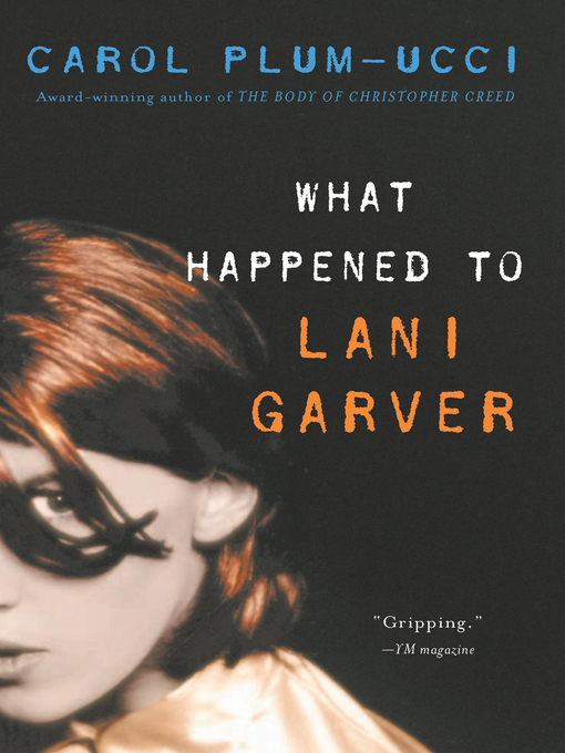 Title details for What Happened to Lani Garver by Carol Plum-Ucci - Available