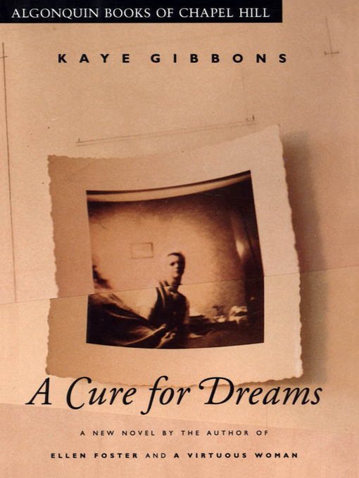Title details for A Cure for Dreams by Kaye Gibbons - Available