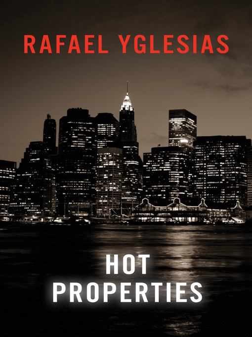 Title details for Hot Properties by Rafael Yglesias - Available